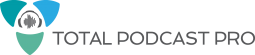 Total Podcast Pro | Create, Launch, and Grow a Professional Podcast of Your Own
